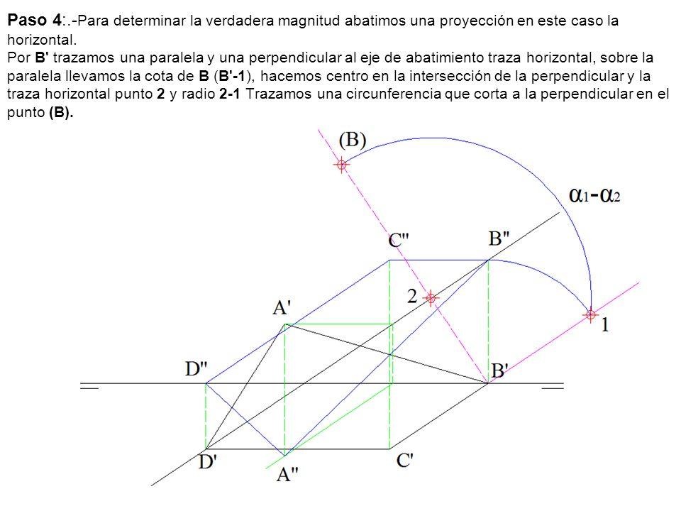 Paso 4:.-Para determinar la verdadera magnitud abatimos una proyección en este caso la horizontal.