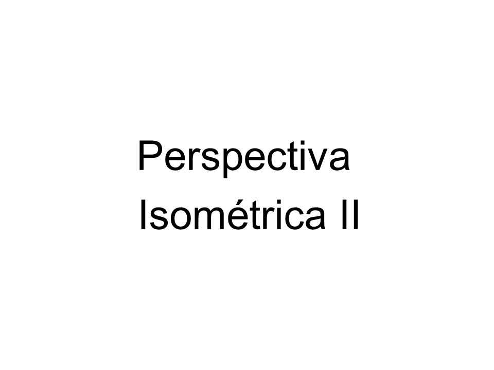 Perspectiva Isométrica II