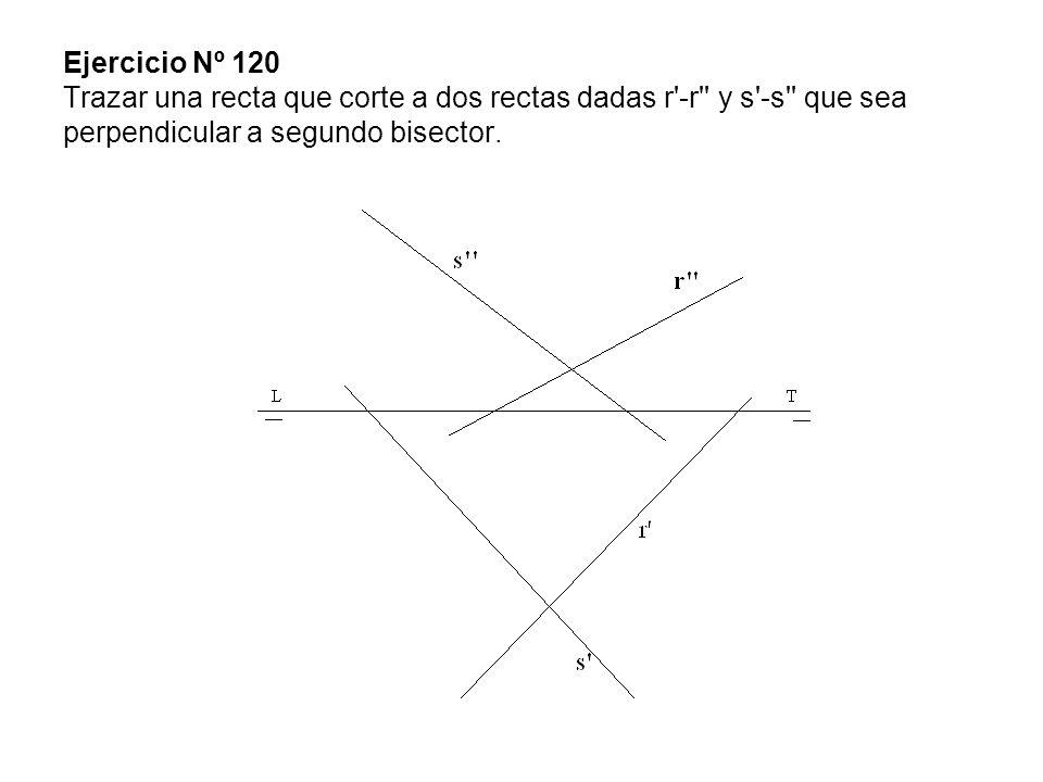 Ejercicio Nº 120 Trazar una recta que corte a dos rectas dadas r -r y s -s que sea perpendicular a segundo bisector.