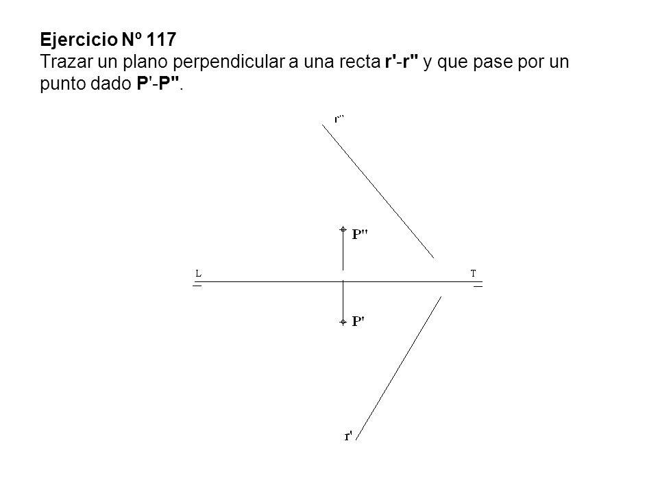 Ejercicio Nº 117 Trazar un plano perpendicular a una recta r -r y que pase por un punto dado P -P .