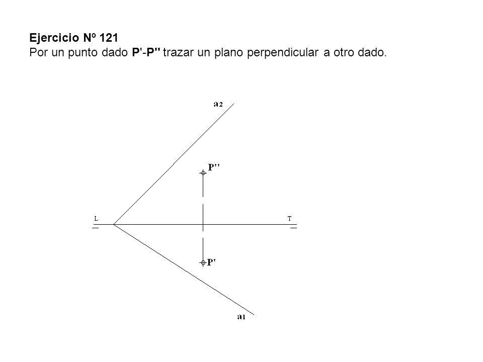 Ejercicio Nº 121 Por un punto dado P -P trazar un plano perpendicular a otro dado.