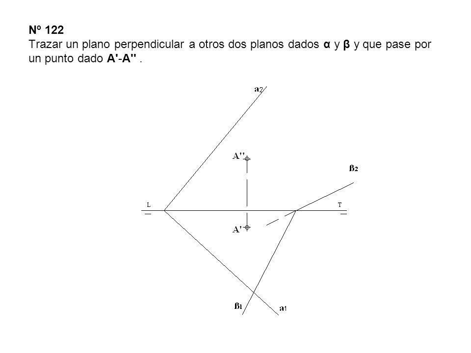 Nº 122 Trazar un plano perpendicular a otros dos planos dados α y β y que pase por un punto dado A -A .