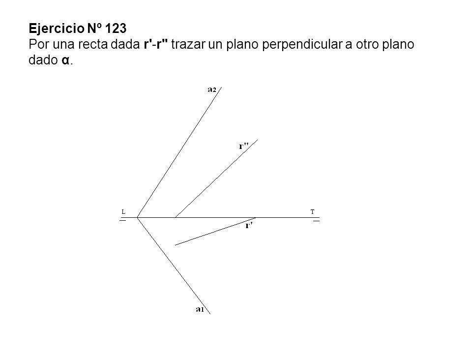 Ejercicio Nº 123 Por una recta dada r -r trazar un plano perpendicular a otro plano dado α.