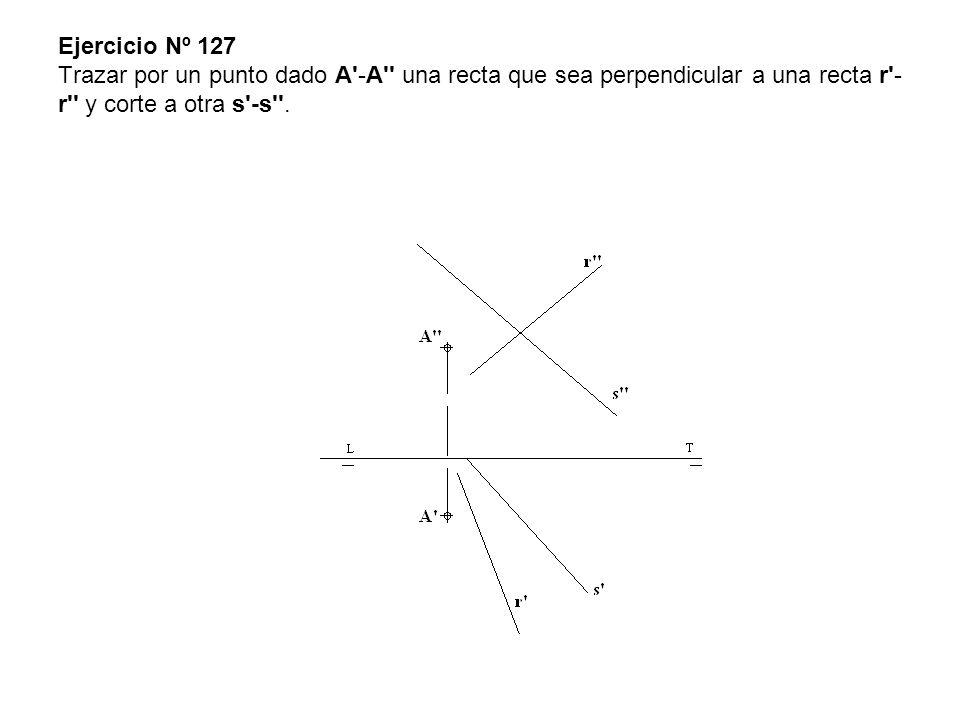 Ejercicio Nº 127 Trazar por un punto dado A -A una recta que sea perpendicular a una recta r -r y corte a otra s -s .
