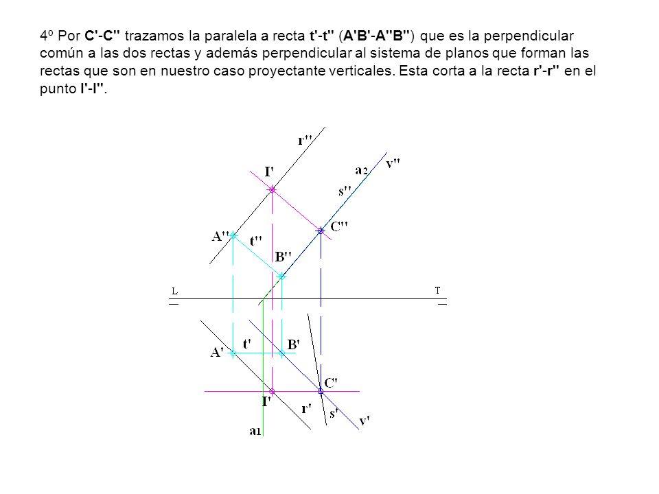 4º Por C -C trazamos la paralela a recta t -t (A B -A B ) que es la perpendicular común a las dos rectas y además perpendicular al sistema de planos que forman las rectas que son en nuestro caso proyectante verticales.