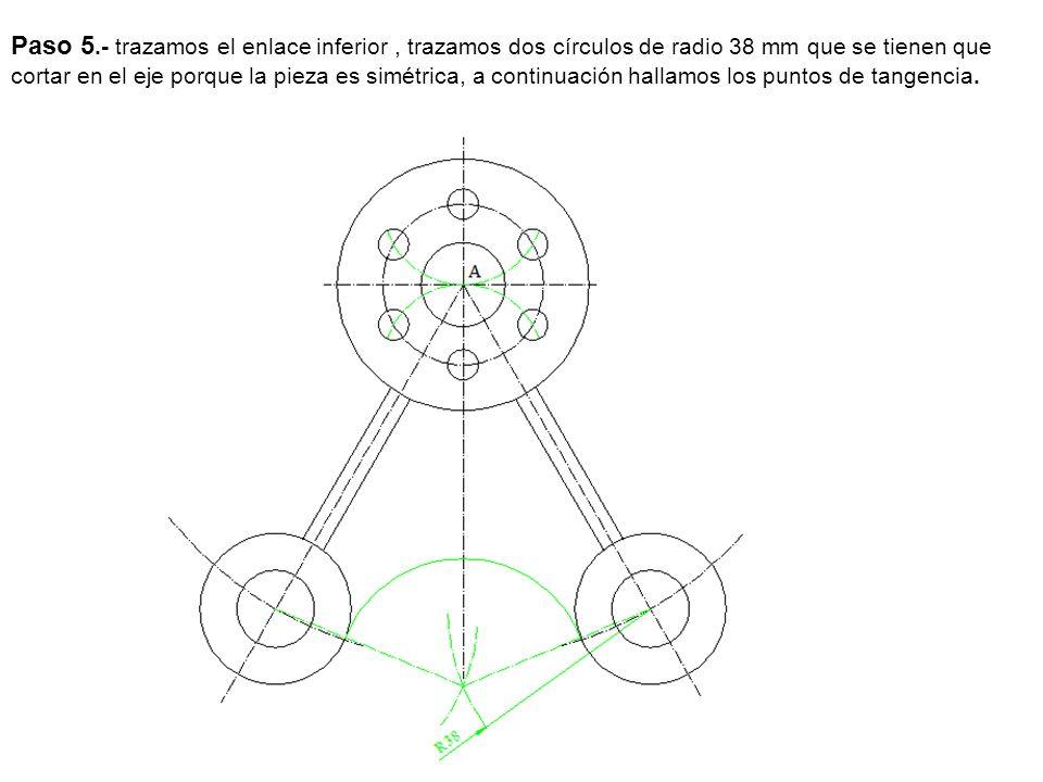 Paso 5.- trazamos el enlace inferior , trazamos dos círculos de radio 38 mm que se tienen que cortar en el eje porque la pieza es simétrica, a continuación hallamos los puntos de tangencia.