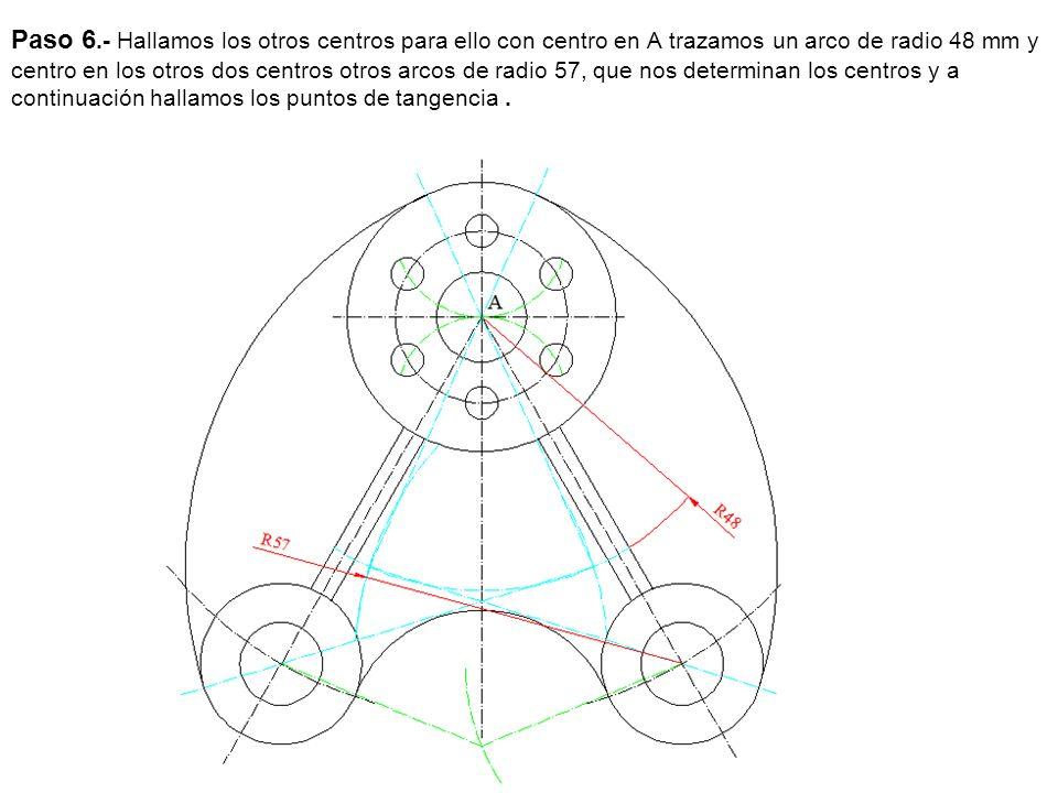 Paso 6.- Hallamos los otros centros para ello con centro en A trazamos un arco de radio 48 mm y centro en los otros dos centros otros arcos de radio 57, que nos determinan los centros y a continuación hallamos los puntos de tangencia .