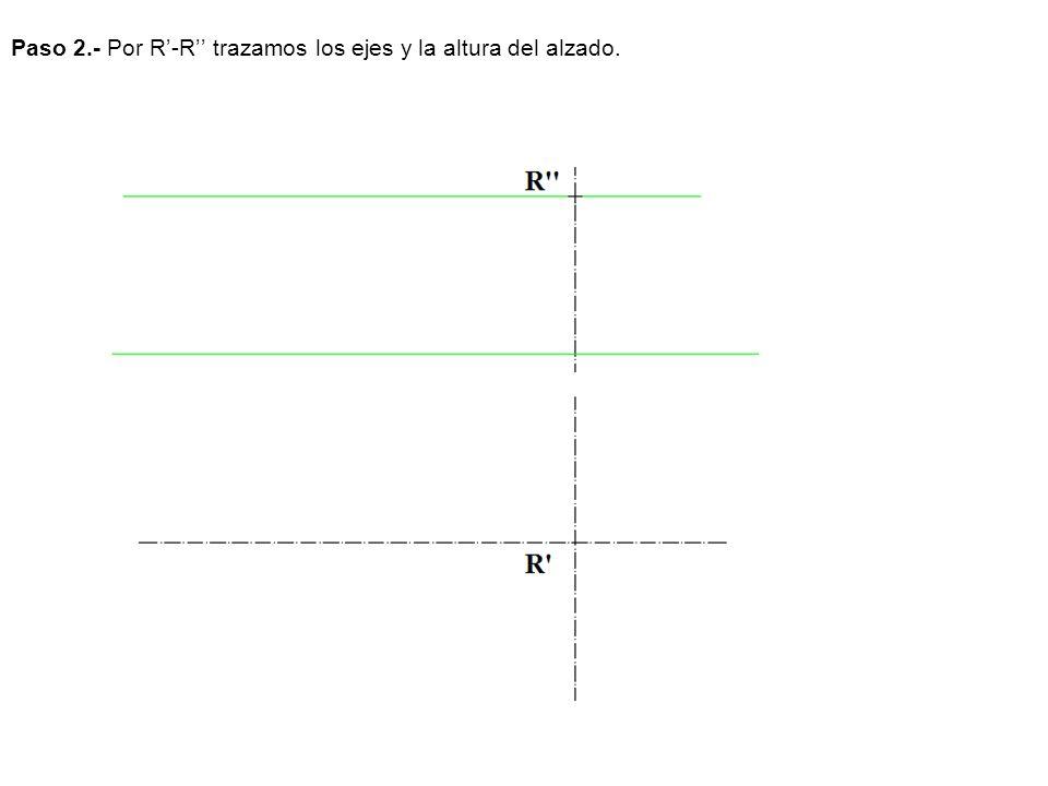 Paso 2.- Por R'-R'' trazamos los ejes y la altura del alzado.
