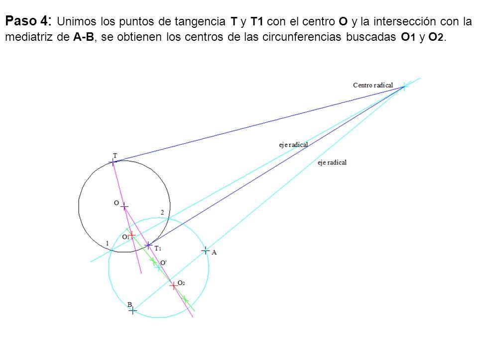 Paso 4: Unimos los puntos de tangencia T y T1 con el centro O y la intersección con la mediatriz de A-B, se obtienen los centros de las circunferencias buscadas O1 y O2.