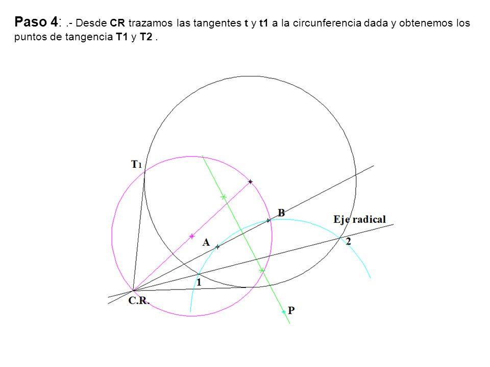 Paso 4: .- Desde CR trazamos las tangentes t y t1 a la circunferencia dada y obtenemos los puntos de tangencia T1 y T2 .