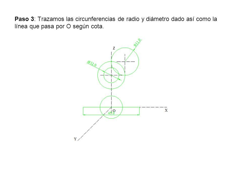 Paso 3: Trazamos las circunferencias de radio y diámetro dado así como la línea que pasa por O según cota.