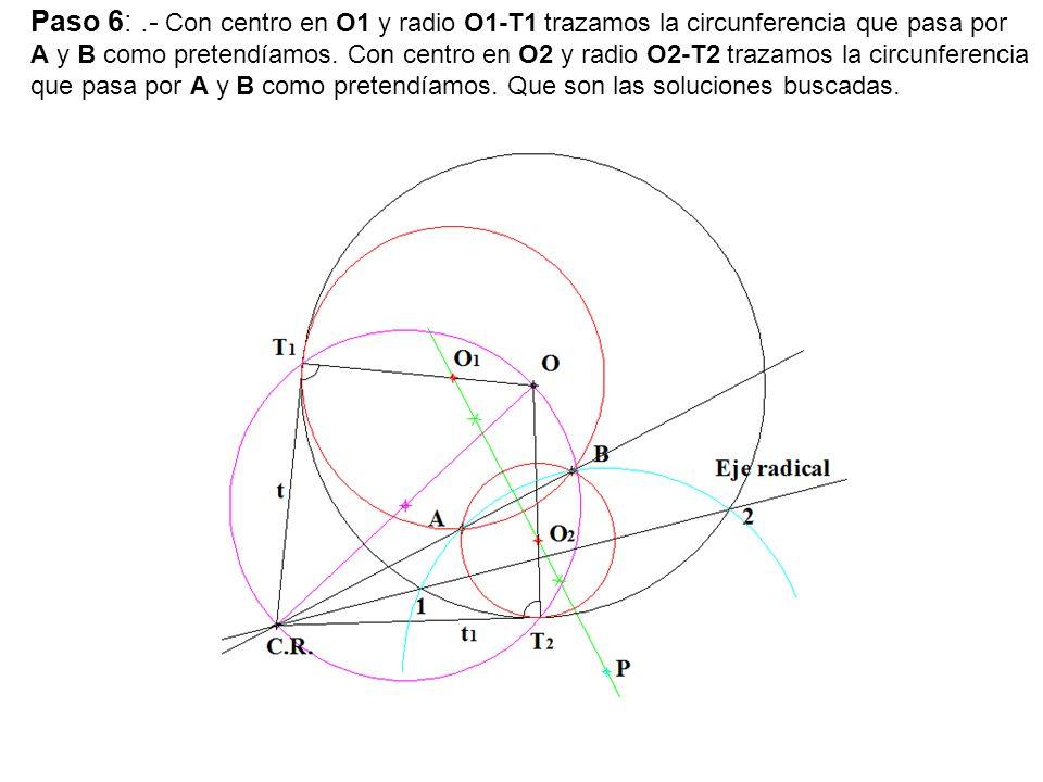 Paso 6: .- Con centro en O1 y radio O1-T1 trazamos la circunferencia que pasa por A y B como pretendíamos.
