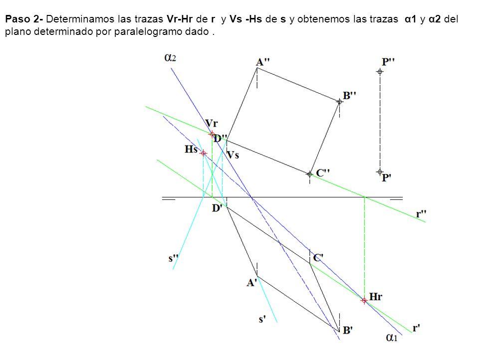 Paso 2- Determinamos las trazas Vr-Hr de r y Vs -Hs de s y obtenemos las trazas α1 y α2 del plano determinado por paralelogramo dado .
