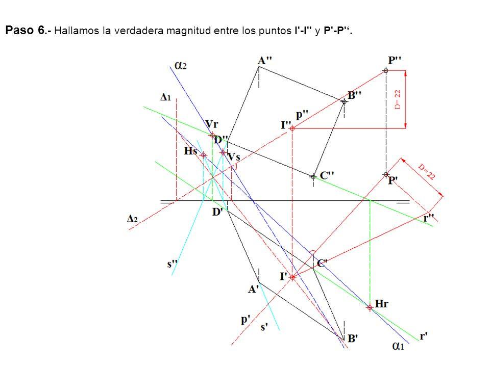 Paso 6.- Hallamos la verdadera magnitud entre los puntos I -I y P -P '.