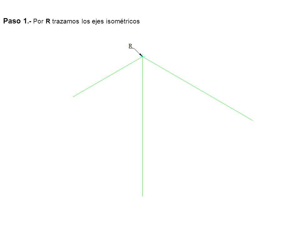 Paso 1.- Por R trazamos los ejes isométricos