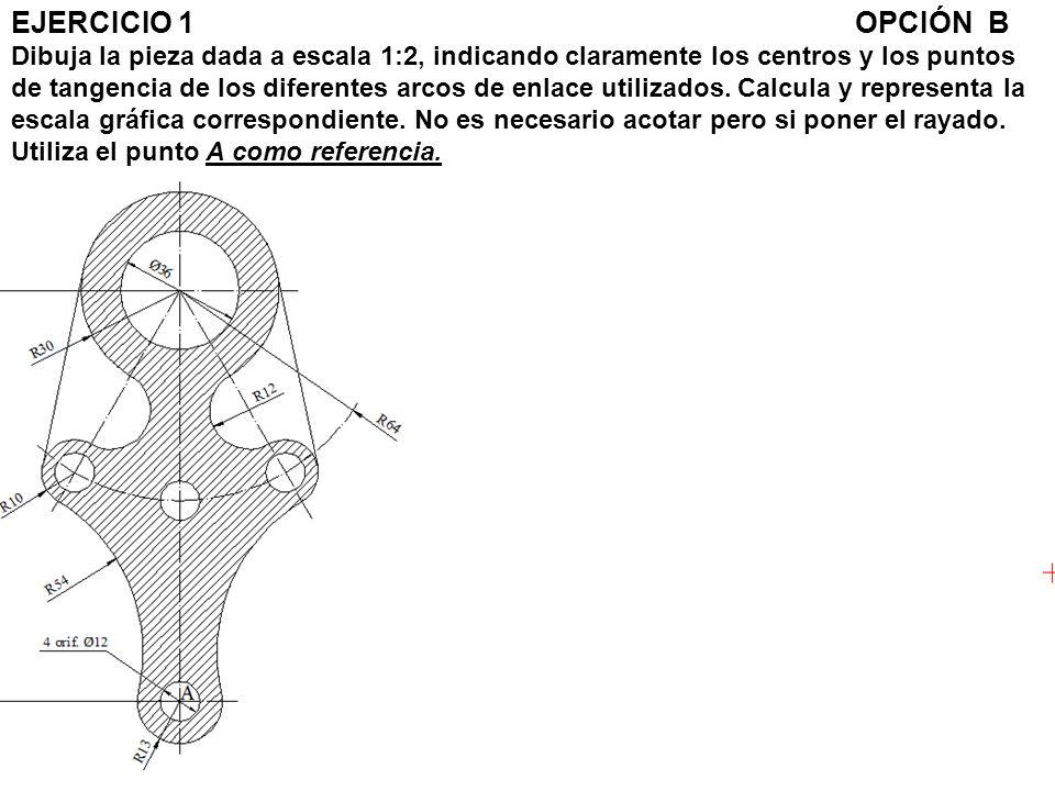 EJERCICIO 1 OPCIÓN B Dibuja la pieza dada a escala 1:2, indicando claramente los centros y los puntos de tangencia de los diferentes arcos de enlace utilizados.