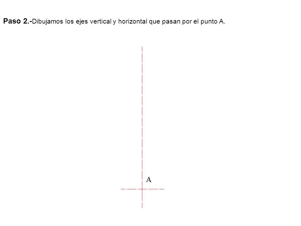 Paso 2.-Dibujamos los ejes vertical y horizontal que pasan por el punto A.