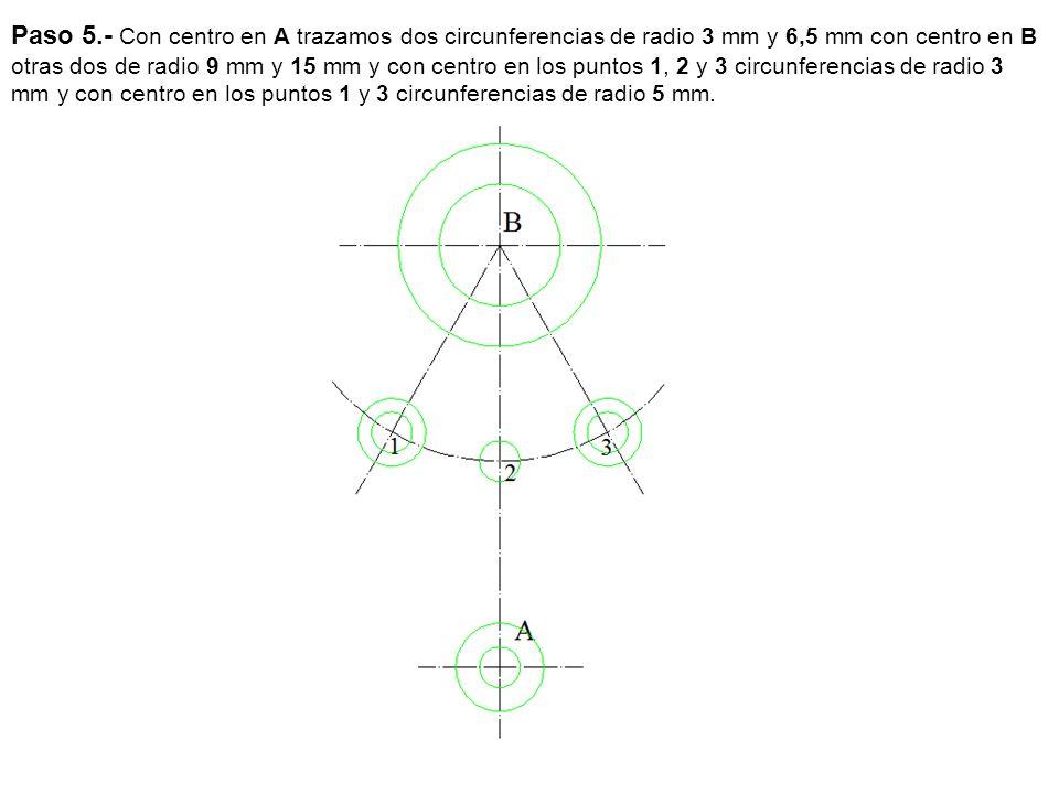 Paso 5.- Con centro en A trazamos dos circunferencias de radio 3 mm y 6,5 mm con centro en B otras dos de radio 9 mm y 15 mm y con centro en los puntos 1, 2 y 3 circunferencias de radio 3 mm y con centro en los puntos 1 y 3 circunferencias de radio 5 mm.