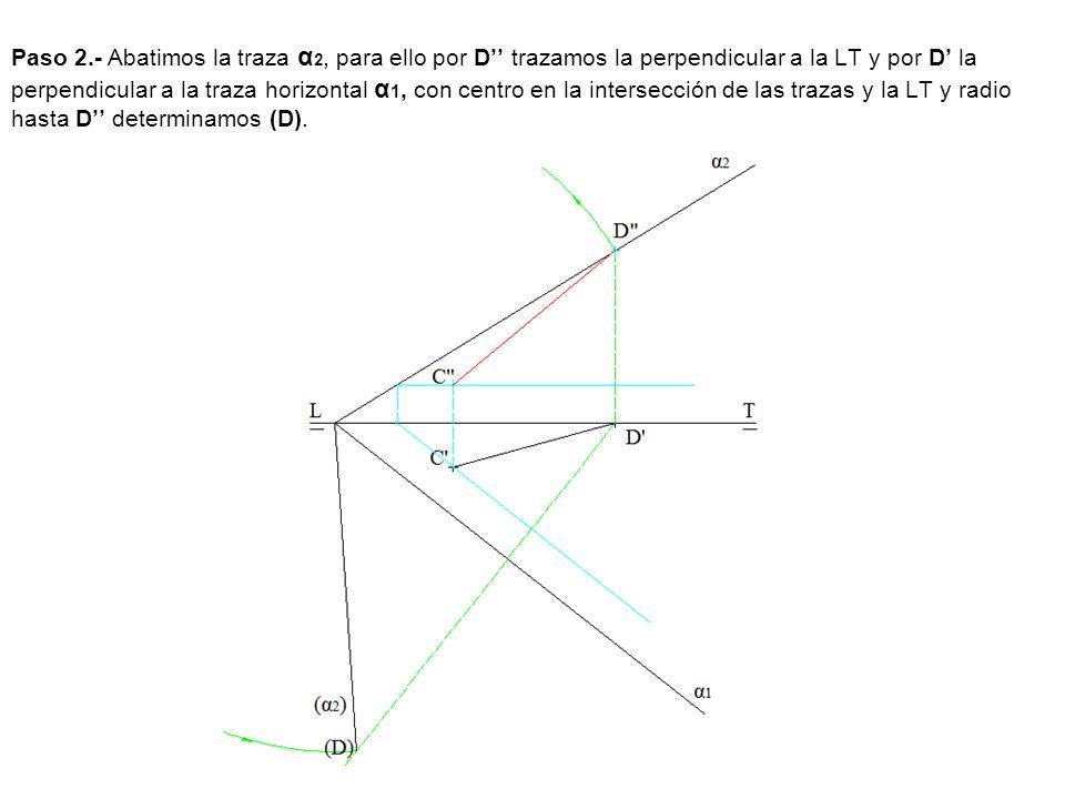 Paso 2.- Abatimos la traza α2, para ello por D'' trazamos la perpendicular a la LT y por D' la perpendicular a la traza horizontal α1, con centro en la intersección de las trazas y la LT y radio hasta D'' determinamos (D).