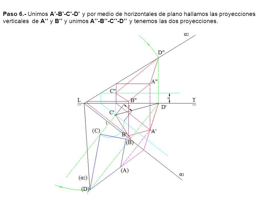 Paso 6.- Unimos A'-B'-C'-D' y por medio de horizontales de plano hallamos las proyecciones verticales de A'' y B'' y unimos A''-B''-C''-D'' y tenemos las dos proyecciones.