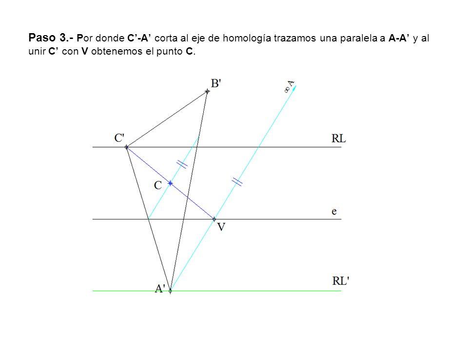 Paso 3.- Por donde C'-A' corta al eje de homología trazamos una paralela a A-A' y al unir C' con V obtenemos el punto C.