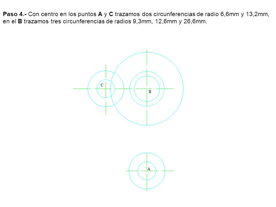 Paso 4.- Con centro en los puntos A y C trazamos dos circunferencias de radio 6,6mm y 13,2mm, en el B trazamos tres circunferencias de radios 9,3mm, 12,6mm y 26,6mm.