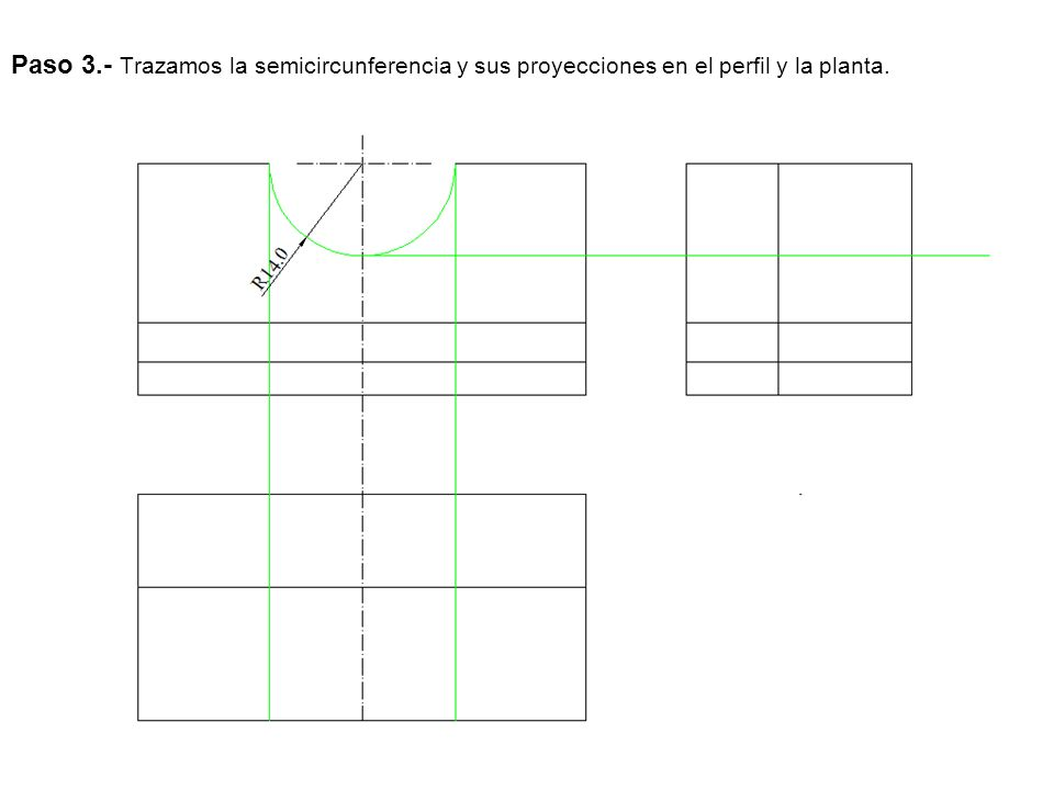 Paso 3.- Trazamos la semicircunferencia y sus proyecciones en el perfil y la planta.