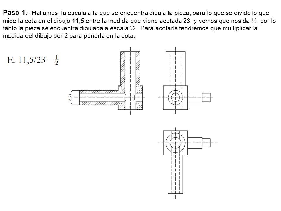 Paso 1.- Hallamos la escala a la que se encuentra dibuja la pieza, para lo que se divide lo que mide la cota en el dibujo 11,5 entre la medida que viene acotada 23 y vemos que nos da ½ por lo tanto la pieza se encuentra dibujada a escala ½ .