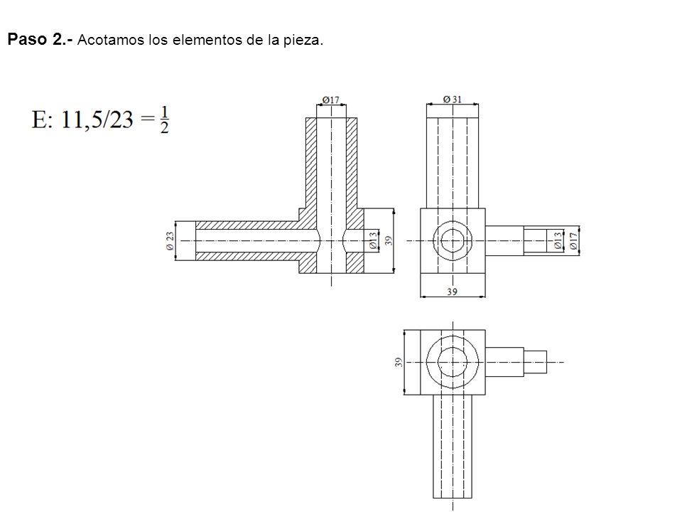 Paso 2.- Acotamos los elementos de la pieza.