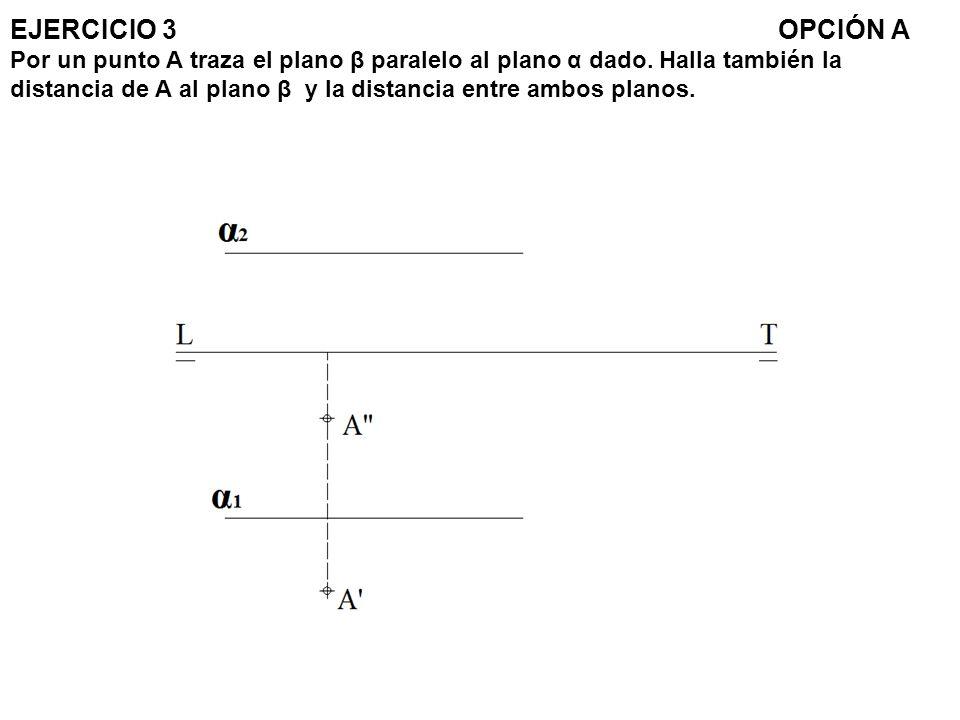 EJERCICIO 3 OPCIÓN A Por un punto A traza el plano β paralelo al plano α dado.