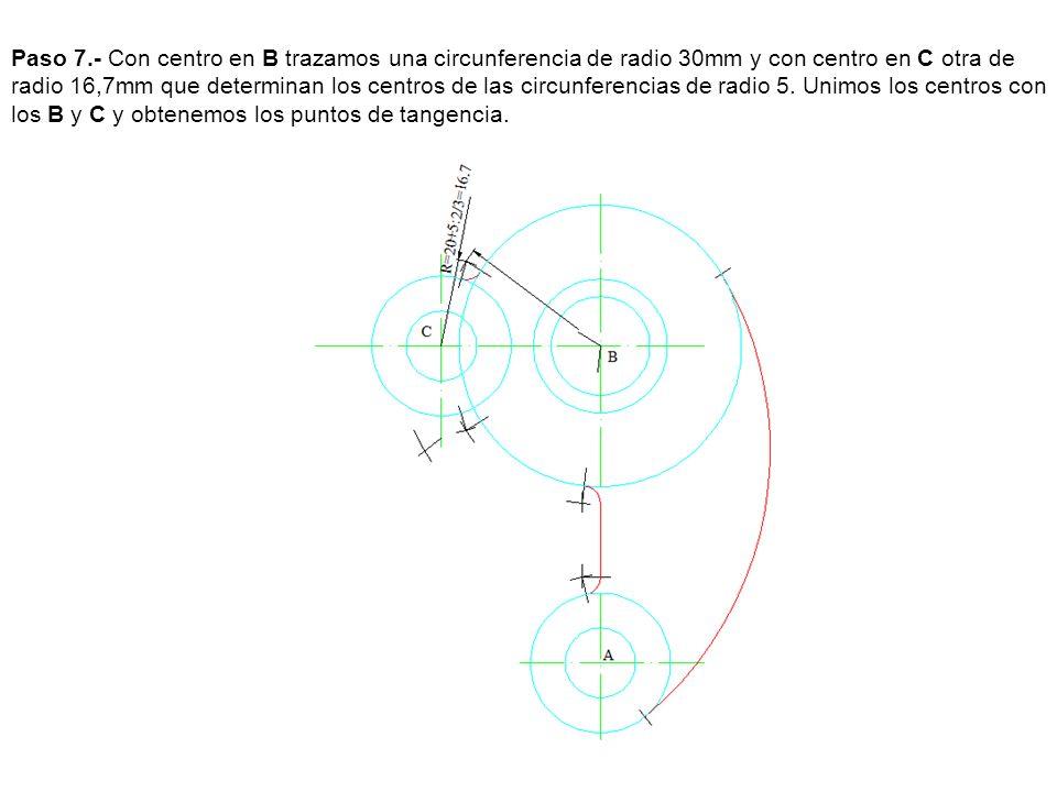 Paso 7.- Con centro en B trazamos una circunferencia de radio 30mm y con centro en C otra de radio 16,7mm que determinan los centros de las circunferencias de radio 5.