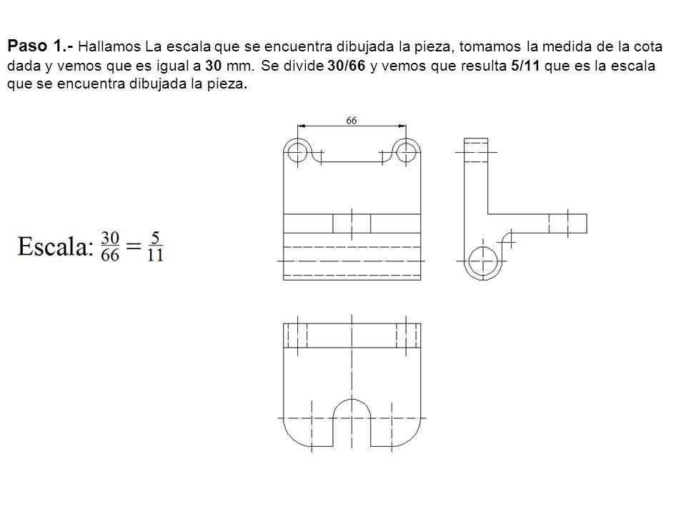 Paso 1.- Hallamos La escala que se encuentra dibujada la pieza, tomamos la medida de la cota dada y vemos que es igual a 30 mm.