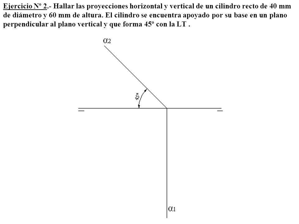Ejercicio Nº 2.- Hallar las proyecciones horizontal y vertical de un cilindro recto de 40 mm de diámetro y 60 mm de altura.