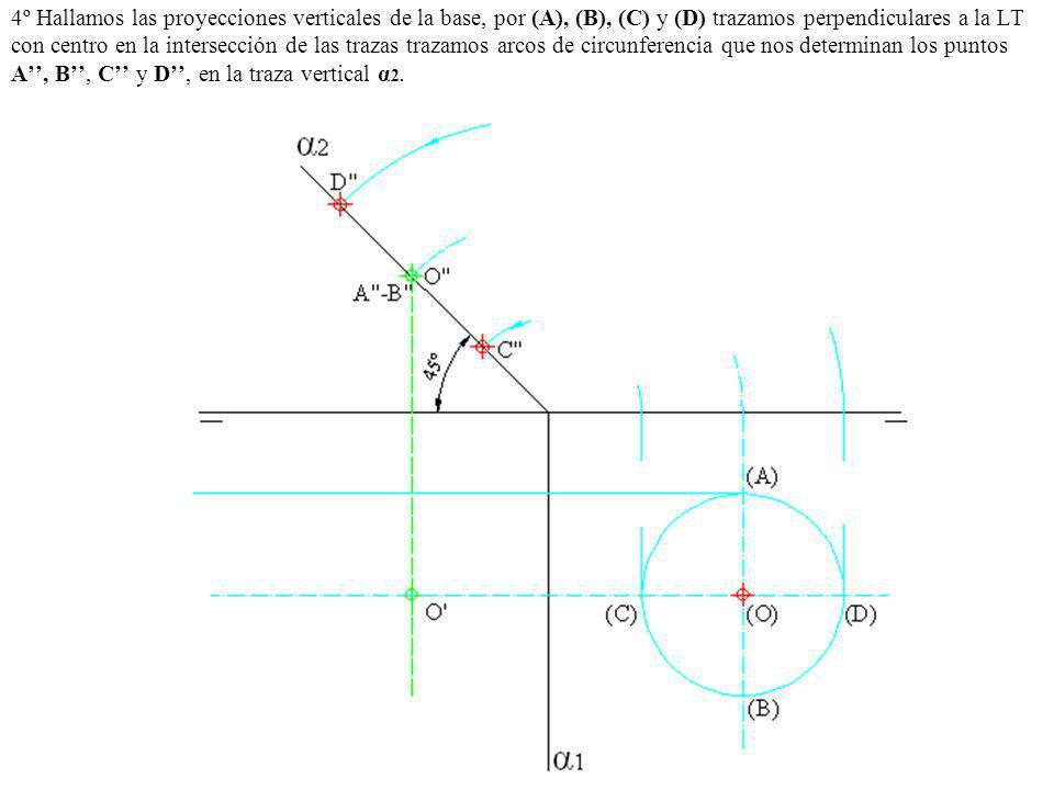 4º Hallamos las proyecciones verticales de la base, por (A), (B), (C) y (D) trazamos perpendiculares a la LT con centro en la intersección de las trazas trazamos arcos de circunferencia que nos determinan los puntos A'', B'', C'' y D'', en la traza vertical α2.