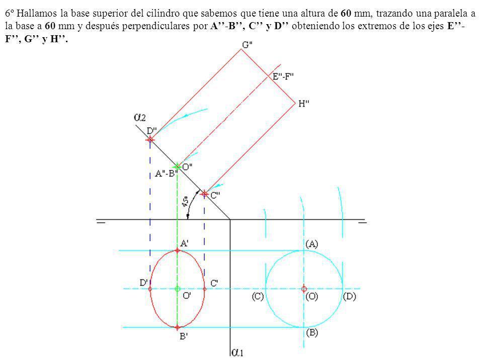 6º Hallamos la base superior del cilindro que sabemos que tiene una altura de 60 mm, trazando una paralela a la base a 60 mm y después perpendiculares por A''-B'', C'' y D'' obteniendo los extremos de los ejes E''-F'', G'' y H''.
