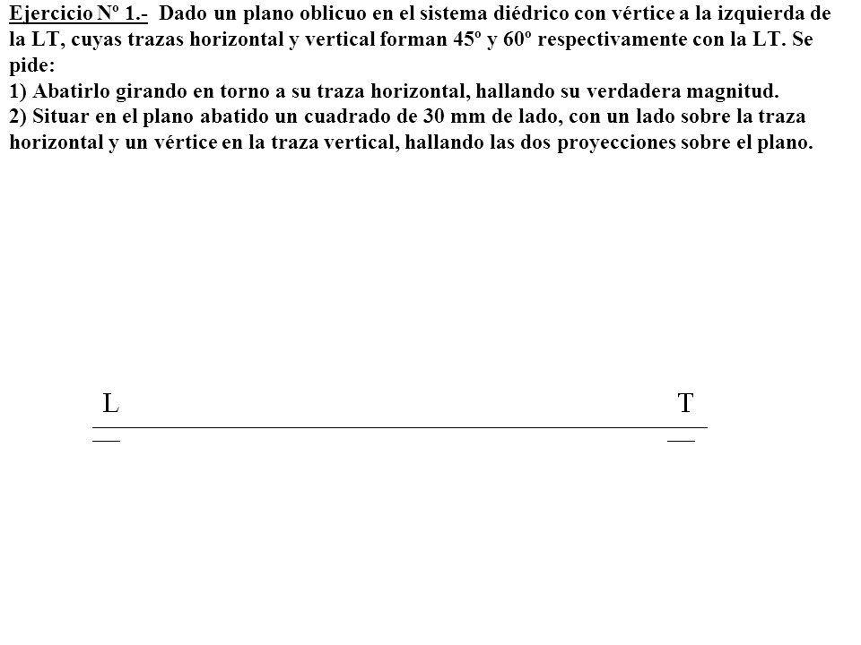 Ejercicio Nº 1.- Dado un plano oblicuo en el sistema diédrico con vértice a la izquierda de la LT, cuyas trazas horizontal y vertical forman 45º y 60º respectivamente con la LT.