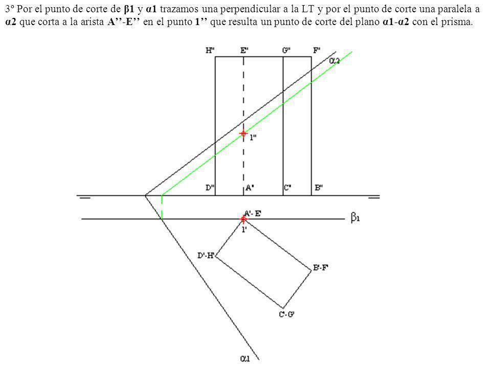3º Por el punto de corte de β1 y α1 trazamos una perpendicular a la LT y por el punto de corte una paralela a α2 que corta a la arista A''-E'' en el punto 1'' que resulta un punto de corte del plano α1-α2 con el prisma.