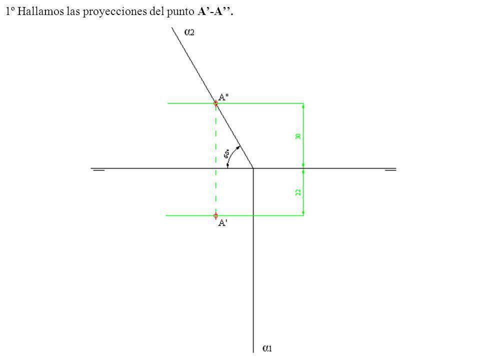 1º Hallamos las proyecciones del punto A'-A''.