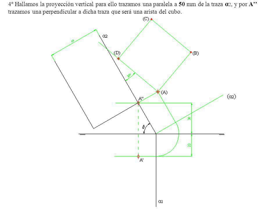 4º Hallamos la proyección vertical para ello trazamos una paralela a 50 mm de la traza α2, y por A'' trazamos una perpendicular a dicha traza que será una arista del cubo.
