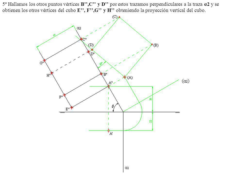 5º Hallamos los otros puntos vértices B'',C'' y D'' por estos trazamos perpendiculares a la traza α2 y se obtienen los otros vértices del cubo E'', F'',G'' y H'' obteniendo la proyección vertical del cubo.