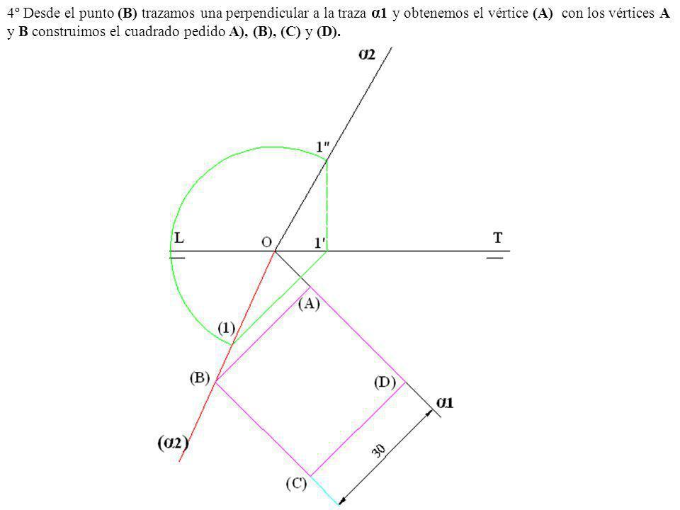 4º Desde el punto (B) trazamos una perpendicular a la traza α1 y obtenemos el vértice (A) con los vértices A y B construimos el cuadrado pedido A), (B), (C) y (D).
