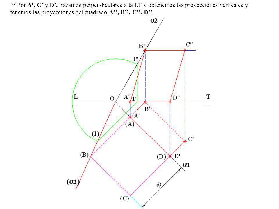 7º Por A', C' y D', trazamos perpendiculares a la LT y obtenemos las proyecciones verticales y tenemos las proyecciones del cuadrado A'', B'', C'', D''.