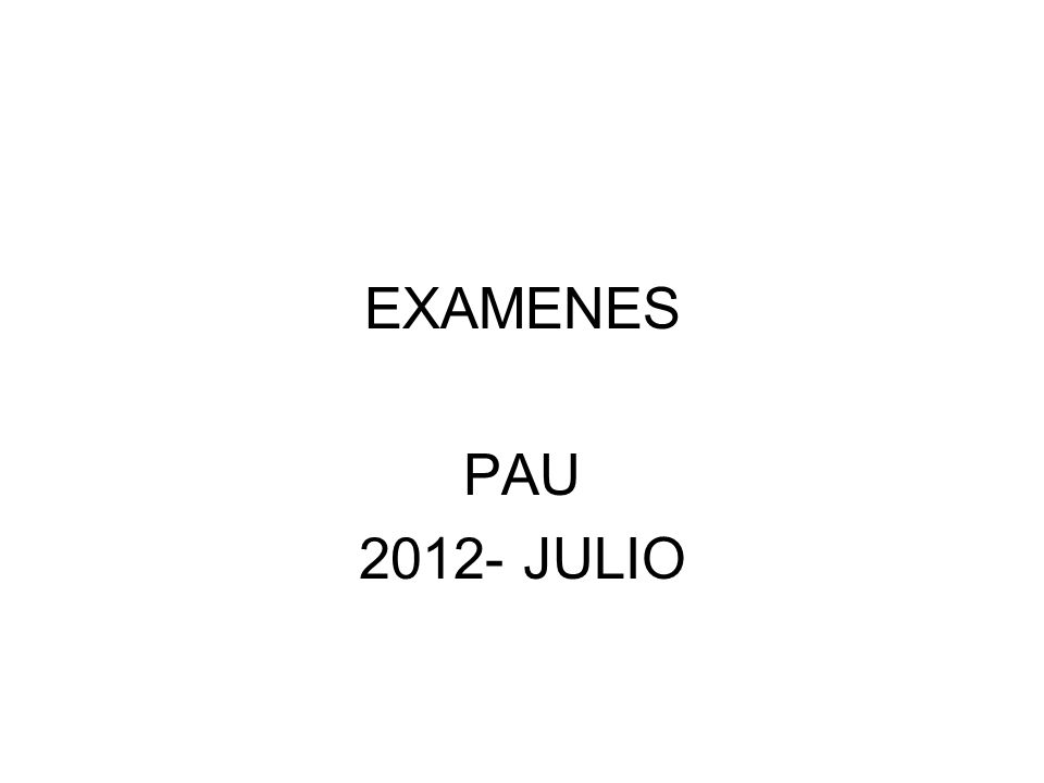 EXAMENES PAU 2012- JULIO