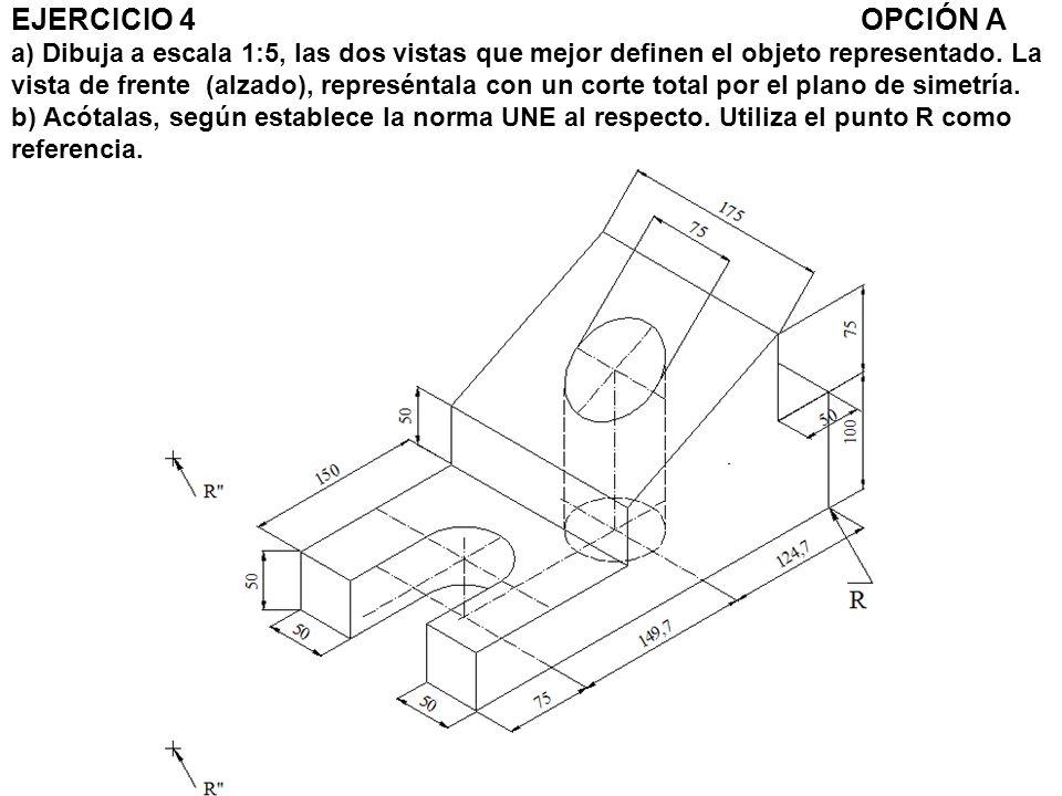 EJERCICIO 4 OPCIÓN A a) Dibuja a escala 1:5, las dos vistas que mejor definen el objeto representado.