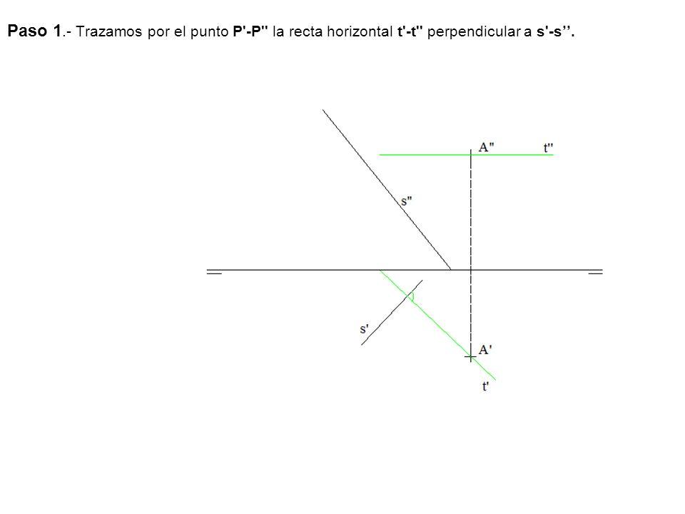 Paso 1.- Trazamos por el punto P -P la recta horizontal t -t perpendicular a s -s''.