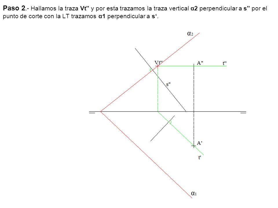 Paso 2.- Hallamos la traza Vt y por esta trazamos la traza vertical α2 perpendicular a s por el punto de corte con la LT trazamos α1 perpendicular a s'.