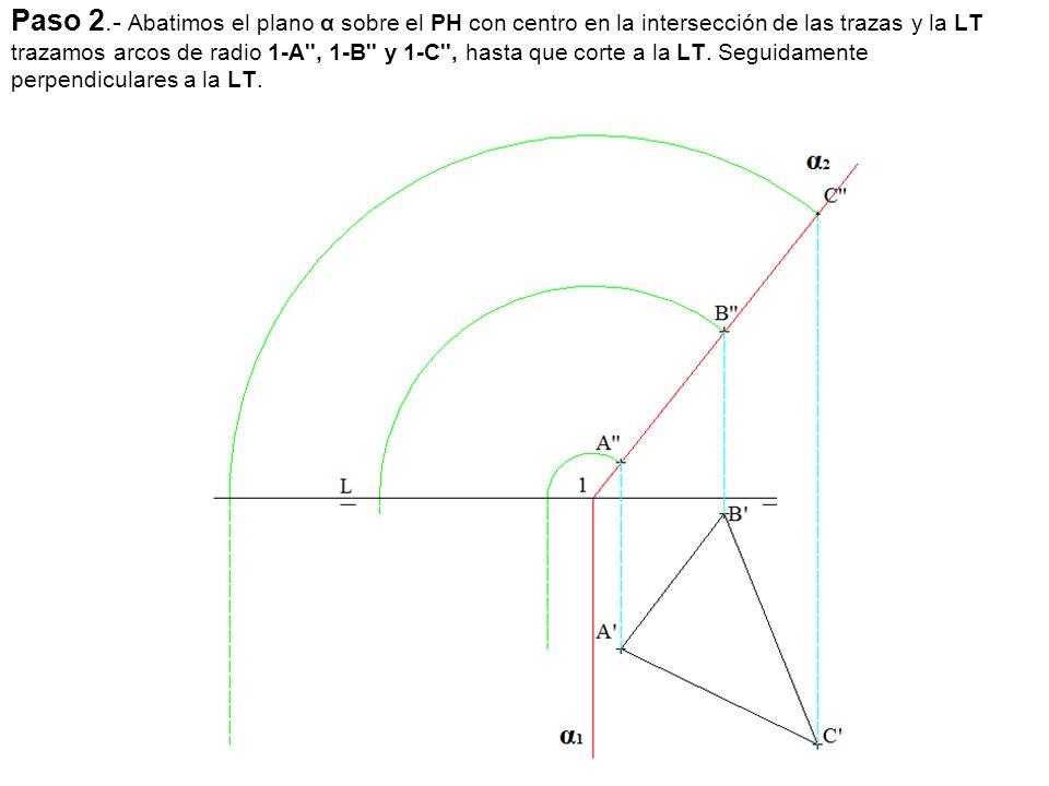 Paso 2.- Abatimos el plano α sobre el PH con centro en la intersección de las trazas y la LT trazamos arcos de radio 1-A , 1-B y 1-C , hasta que corte a la LT.