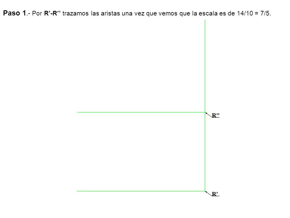 Paso 1.- Por R'-R'' trazamos las aristas una vez que vemos que la escala es de 14/10 = 7/5.