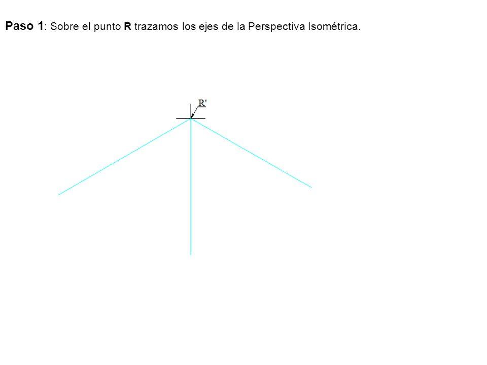 Paso 1: Sobre el punto R trazamos los ejes de la Perspectiva Isométrica.