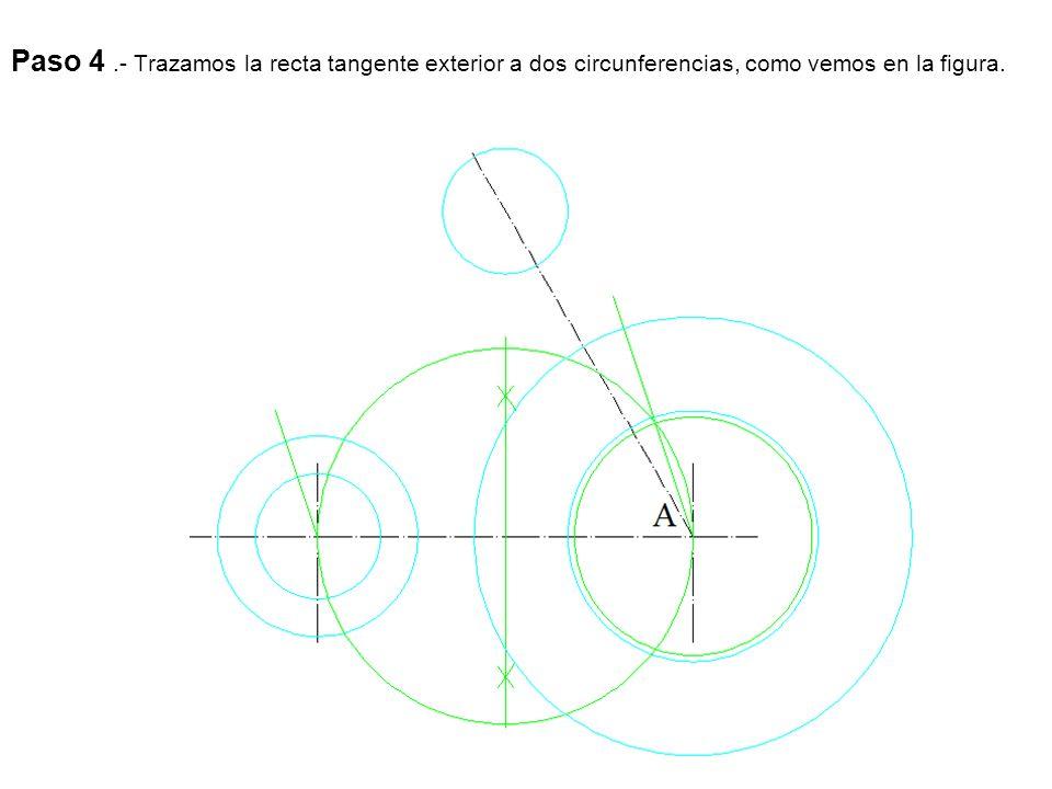 Paso 4 .- Trazamos la recta tangente exterior a dos circunferencias, como vemos en la figura.